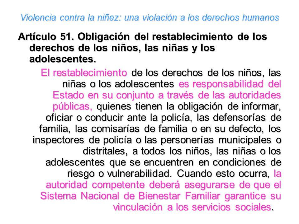 Violencia contra la niñez: una violación a los derechos humanos Artículo 51. Obligación del restablecimiento de los derechos de los niños, las niñas y