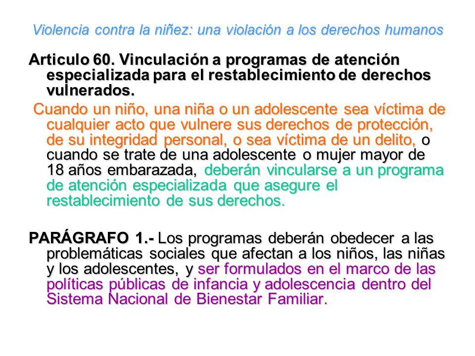 Violencia contra la niñez: una violación a los derechos humanos Articulo 60. Vinculación a programas de atención especializada para el restablecimient