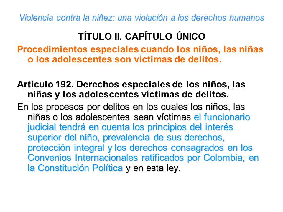 Violencia contra la niñez: una violación a los derechos humanos TÍTULO II. CAPÍTULO ÚNICO Procedimientos especiales cuando los niños, las niñas o los