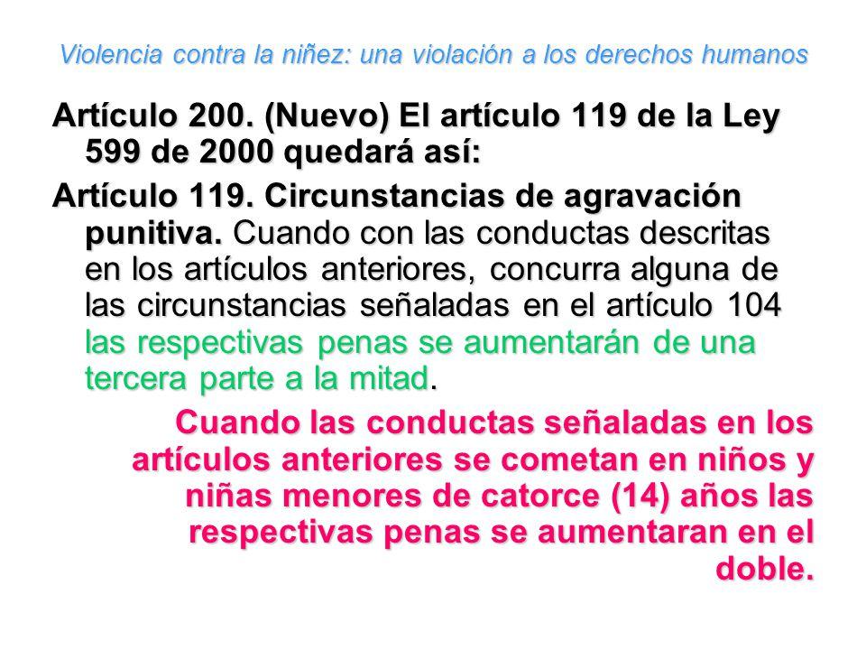 Violencia contra la niñez: una violación a los derechos humanos Artículo 200. (Nuevo) El artículo 119 de la Ley 599 de 2000 quedará así: Artículo 119.
