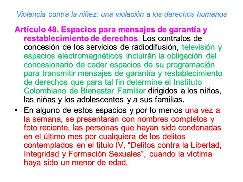 Violencia contra la niñez: una violación a los derechos humanos Artículo 48. Espacios para mensajes de garantía y restablecimiento de derechos. Los co