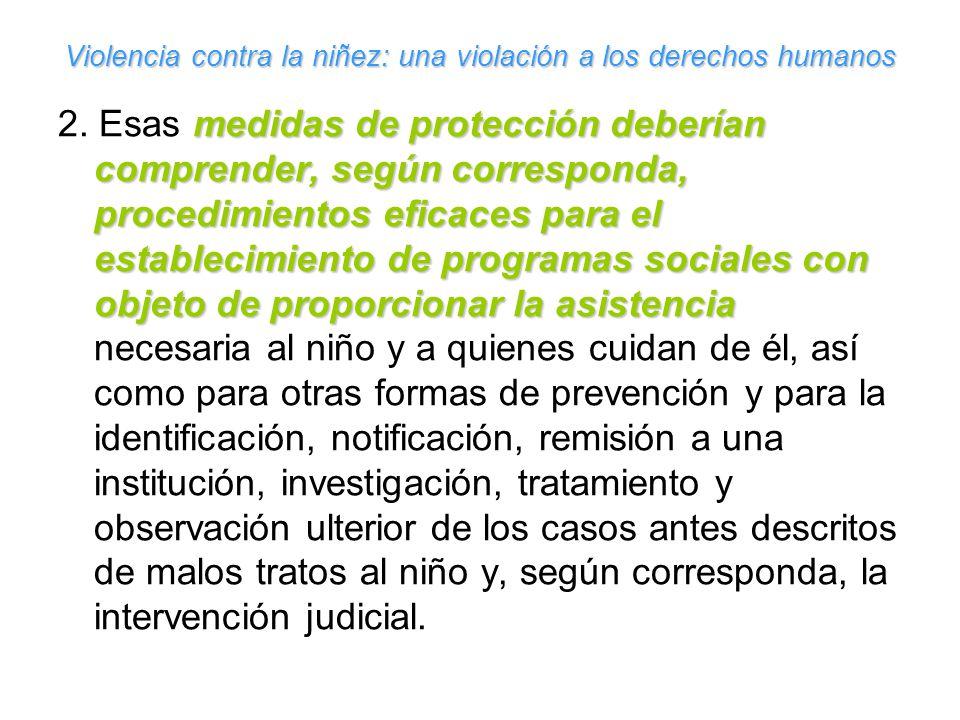 Violencia contra la niñez: una violación a los derechos humanos medidas de protección deberían comprender, según corresponda, procedimientos eficaces para el establecimiento de programas sociales con objeto de proporcionar la asistencia 2.