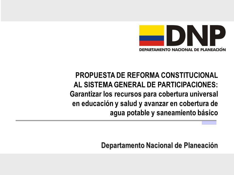 DDTS-SFPT Departamento Nacional de Planeación PROPUESTA DE REFORMA CONSTITUCIONAL AL SISTEMA GENERAL DE PARTICIPACIONES: Garantizar los recursos para
