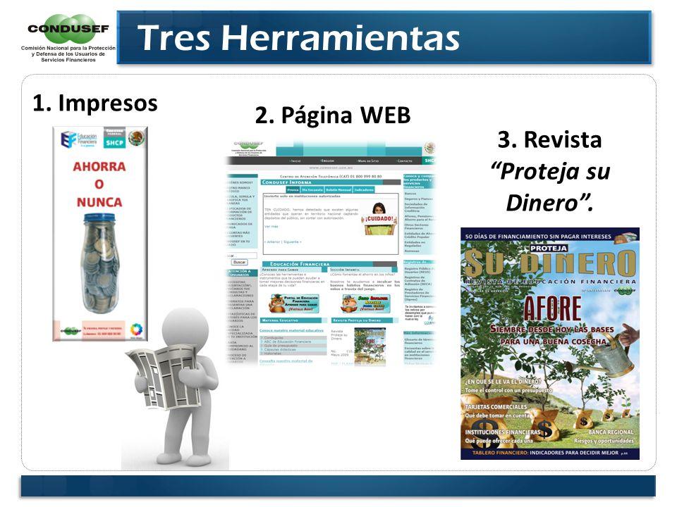 Tres Herramientas 1. Impresos 3. Revista Proteja su Dinero. 2. Página WEB