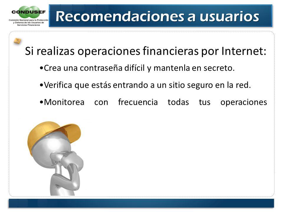 Si realizas operaciones financieras por Internet: Crea una contraseña difícil y mantenla en secreto. Verifica que estás entrando a un sitio seguro en