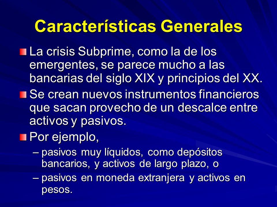 Características Generales La crisis Subprime, como la de los emergentes, se parece mucho a las bancarias del siglo XIX y principios del XX. Se crean n