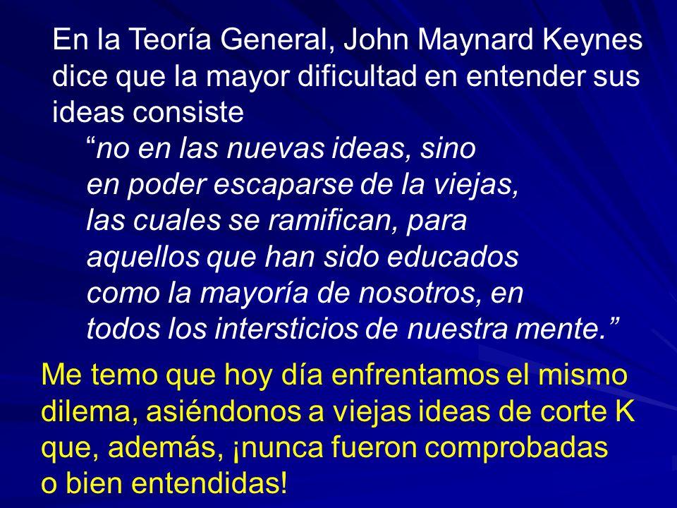En la Teoría General, John Maynard Keynes dice que la mayor dificultad en entender sus ideas consiste no en las nuevas ideas, sino en poder escaparse
