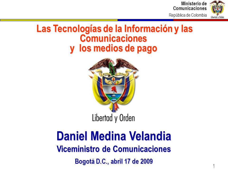 Ministerio de Comunicaciones República de Colombia 1 Las Tecnologías de la Información y las Comunicaciones y los medios de pago Las Tecnologías de la