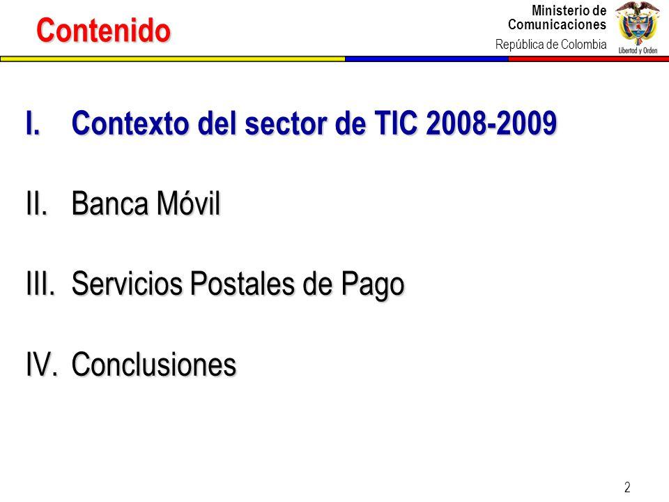 Ministerio de Comunicaciones República de Colombia 2 Contenido I.Contexto del sector de TIC 2008-2009 II.Banca Móvil III.Servicios Postales de Pago IV