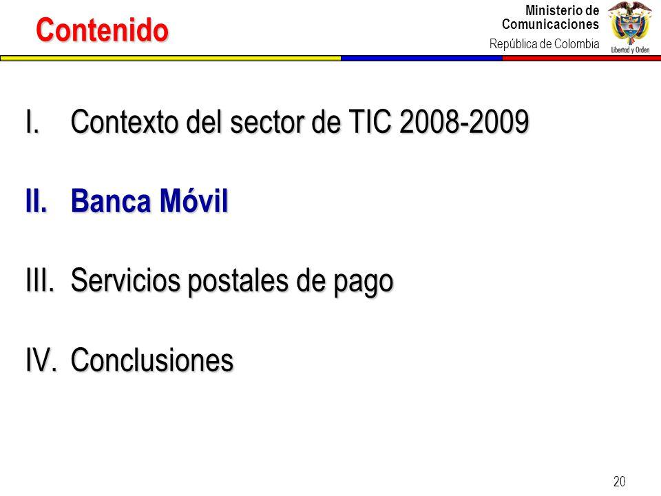Ministerio de Comunicaciones República de Colombia 20 Contenido I.Contexto del sector de TIC 2008-2009 II.Banca Móvil III.Servicios postales de pago I