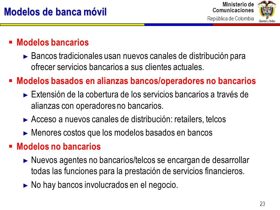 Ministerio de Comunicaciones República de Colombia 23 Modelos de banca móvil Modelos bancarios Bancos tradicionales usan nuevos canales de distribució