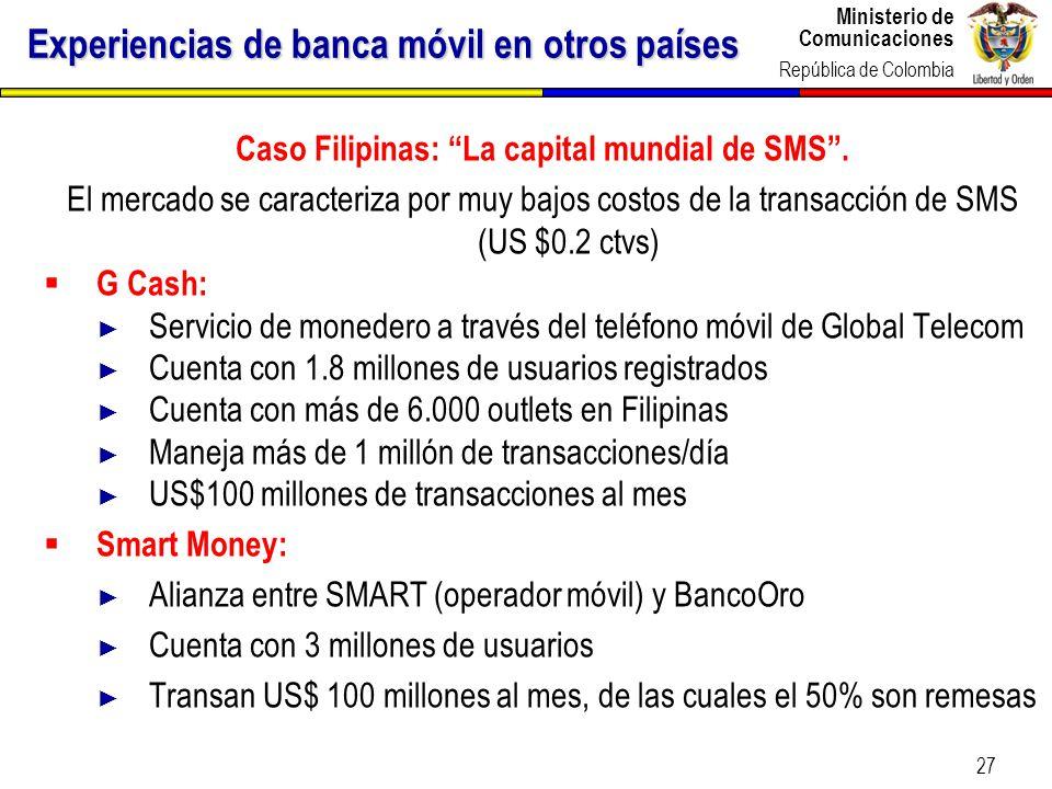 Ministerio de Comunicaciones República de Colombia 27 Experiencias de banca móvil en otros países Caso Filipinas: La capital mundial de SMS. El mercad