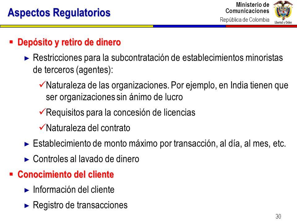 Ministerio de Comunicaciones República de Colombia 30 Aspectos Regulatorios Depósito y retiro de dinero Depósito y retiro de dinero Restricciones para