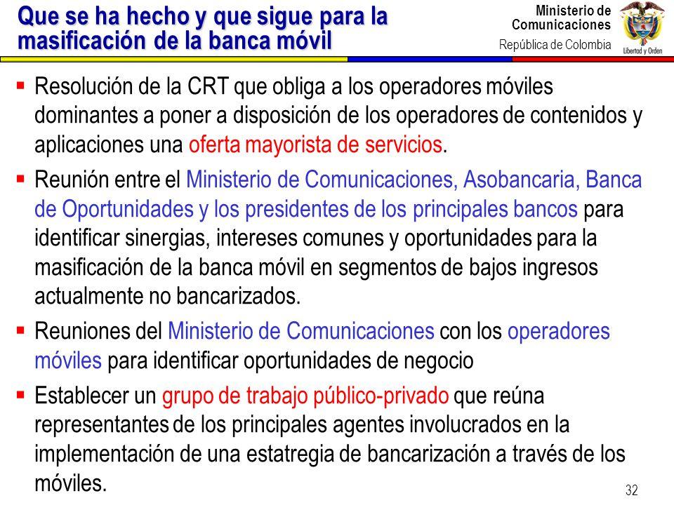 Ministerio de Comunicaciones República de Colombia 32 Que se ha hecho y que sigue para la masificación de la banca móvil Resolución de la CRT que obli