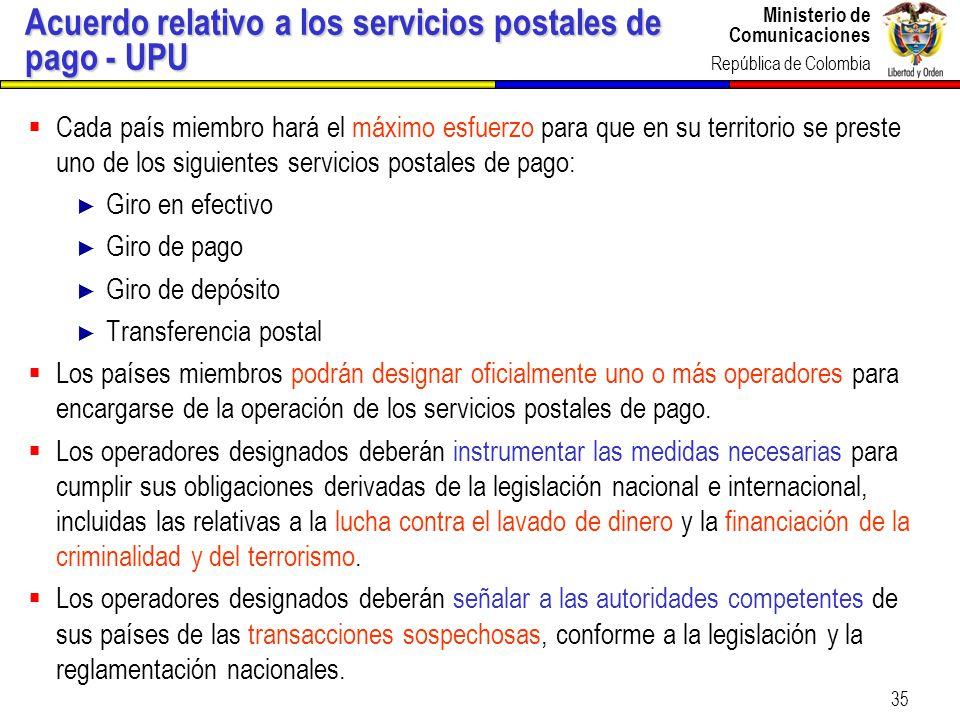 Ministerio de Comunicaciones República de Colombia 35 Acuerdo relativo a los servicios postales de pago - UPU Cada país miembro hará el máximo esfuerz