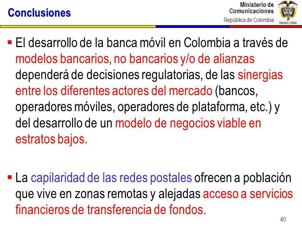 Ministerio de Comunicaciones República de Colombia 40 Conclusiones El desarrollo de la banca móvil en Colombia a través de modelos bancarios, no banca