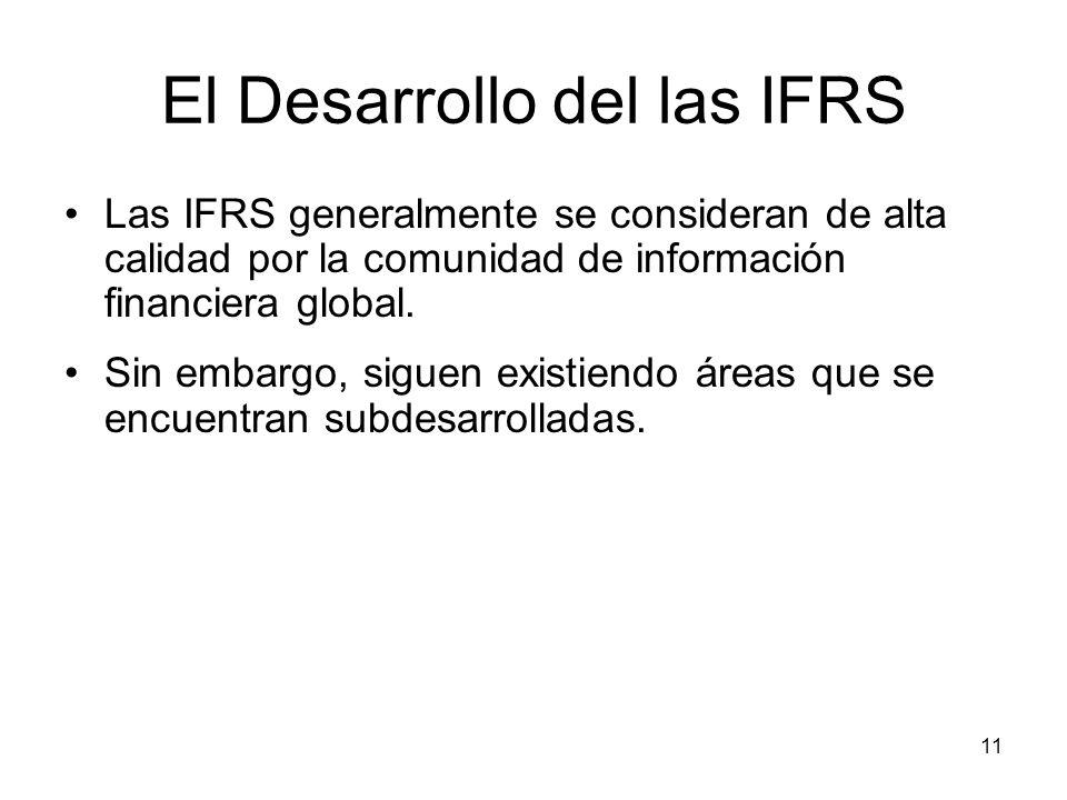 11 El Desarrollo del las IFRS Las IFRS generalmente se consideran de alta calidad por la comunidad de información financiera global. Sin embargo, sigu