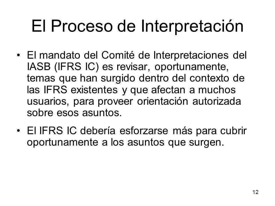 12 El Proceso de Interpretación El mandato del Comité de Interpretaciones del IASB (IFRS IC) es revisar, oportunamente, temas que han surgido dentro d