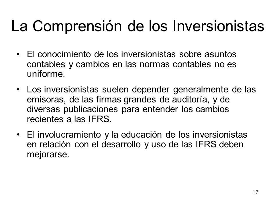 17 La Comprensión de los Inversionistas El conocimiento de los inversionistas sobre asuntos contables y cambios en las normas contables no es uniforme