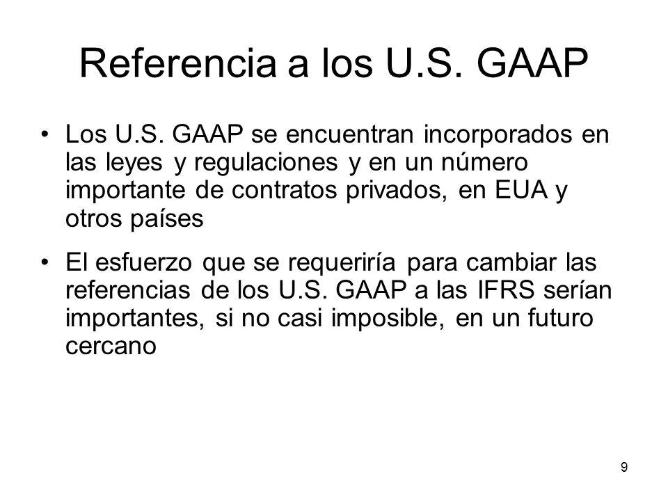 9 Referencia a los U.S. GAAP Los U.S. GAAP se encuentran incorporados en las leyes y regulaciones y en un número importante de contratos privados, en