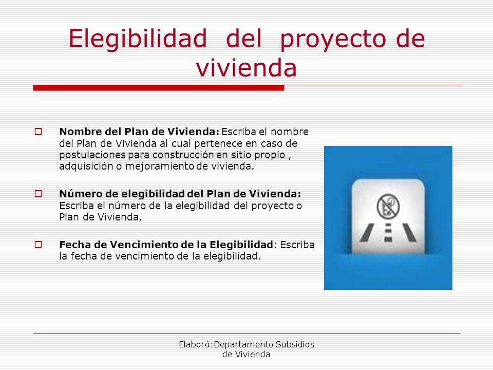 Elegibilidad del proyecto de vivienda Nombre del Plan de Vivienda: Escriba el nombre del Plan de Vivienda al cual pertenece en caso de postulaciones para construcción en sitio propio, adquisición o mejoramiento de vivienda.