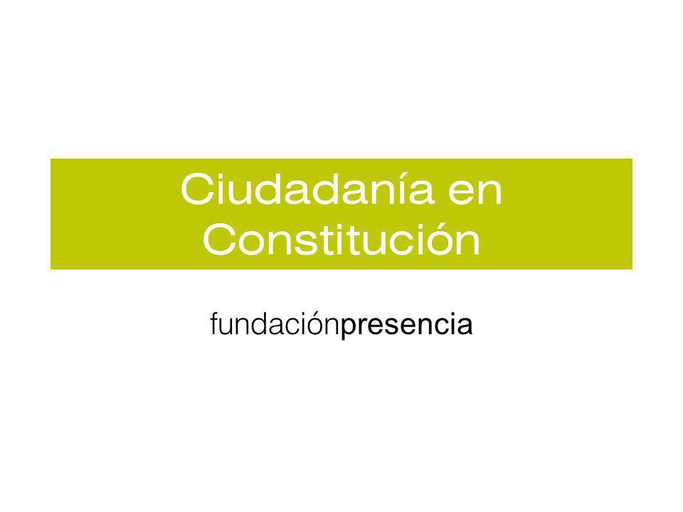 Ciudadanía en Constitución fundación presencia