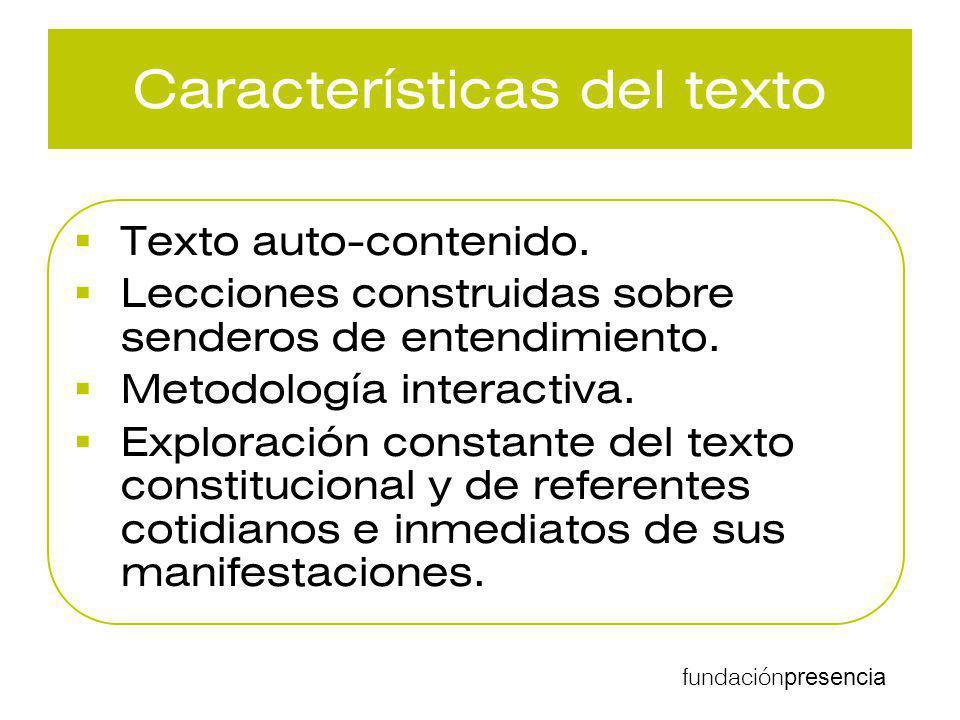 fundación presencia Características del texto Texto auto-contenido. Lecciones construidas sobre senderos de entendimiento. Metodología interactiva. Ex