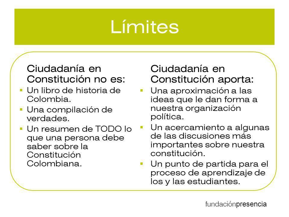 fundación presencia Límites Ciudadanía en Constitución no es: Un libro de historia de Colombia. Una compilación de verdades. Un resumen de TODO lo que