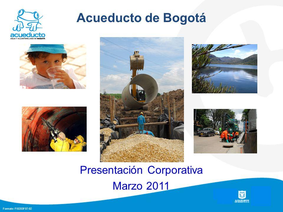 Formato: FI0203F07-02 Acueducto de Bogotá Presentación Corporativa Marzo 2011 1