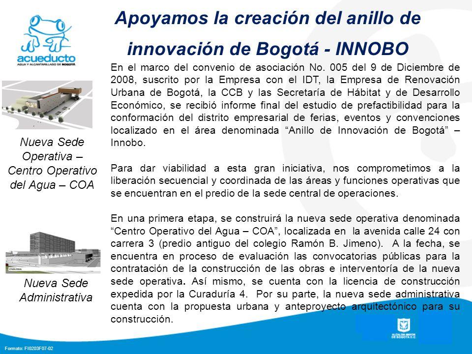Formato: FI0203F07-02 Apoyamos la creación del anillo de innovación de Bogotá - INNOBO Nueva Sede Operativa – Centro Operativo del Agua – COA Nueva Sede Administrativa En el marco del convenio de asociación No.