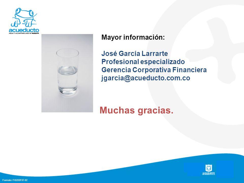 Formato: FI0203F07-02 Muchas gracias. Mayor información: José García Larrarte Profesional especializado Gerencia Corporativa Financiera jgarcia@acuedu