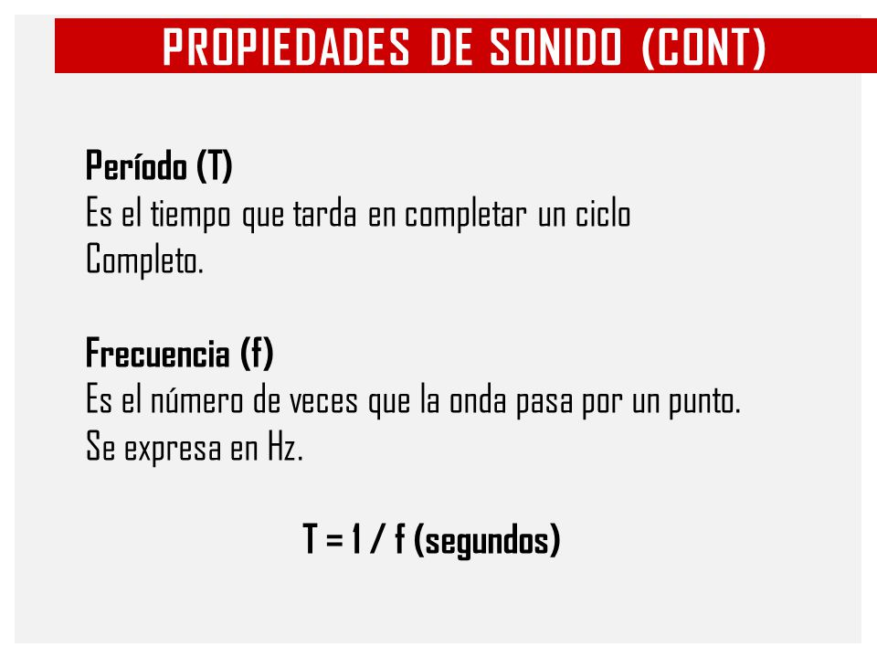 PROPIEDADES DE SONIDO (CONT) Velocidad (c) La velocidad del sonido en el aire es de aproximadamente 343 m / s.
