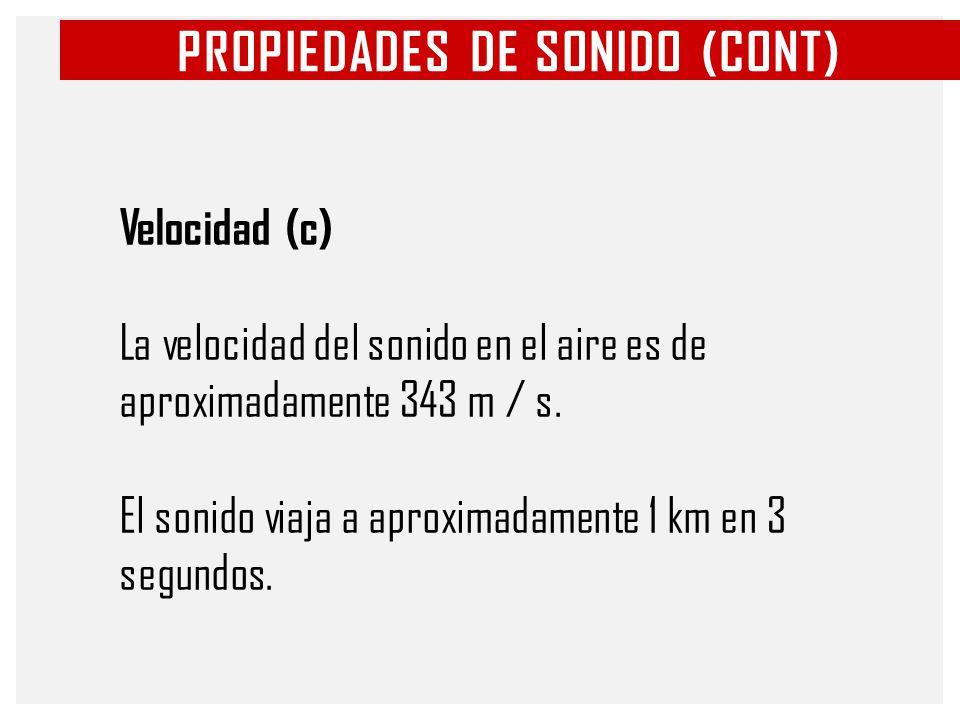 PROPIEDADES DE SONIDO (CONT) Longitud de onda ( λ ) Es la longitud de un ciclo completo, y es medido en metros (m).