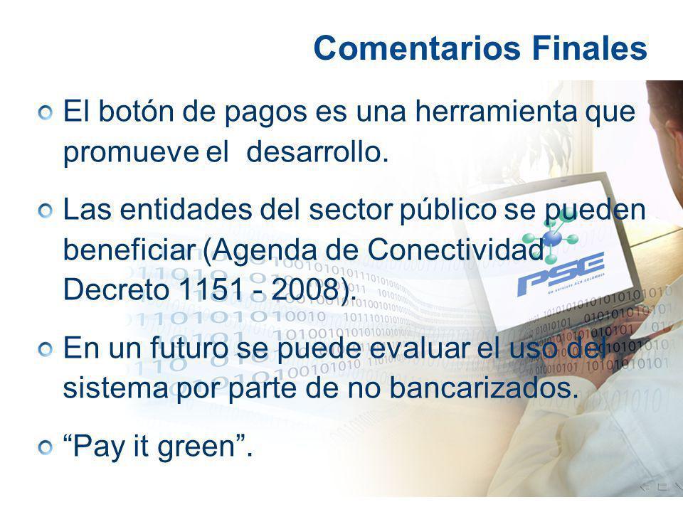 Comentarios Finales El botón de pagos es una herramienta que promueve el desarrollo. Las entidades del sector público se pueden beneficiar (Agenda de