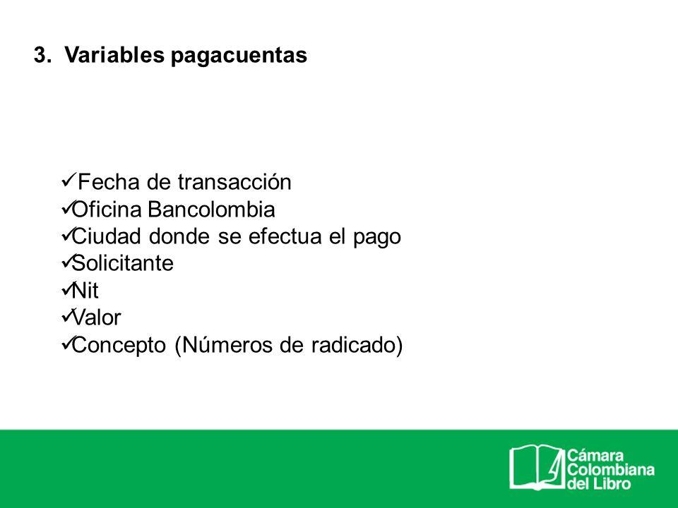 Fecha de transacción Oficina Bancolombia Ciudad donde se efectua el pago Solicitante Nit Valor Concepto (Números de radicado) 3. Variables pagacuentas