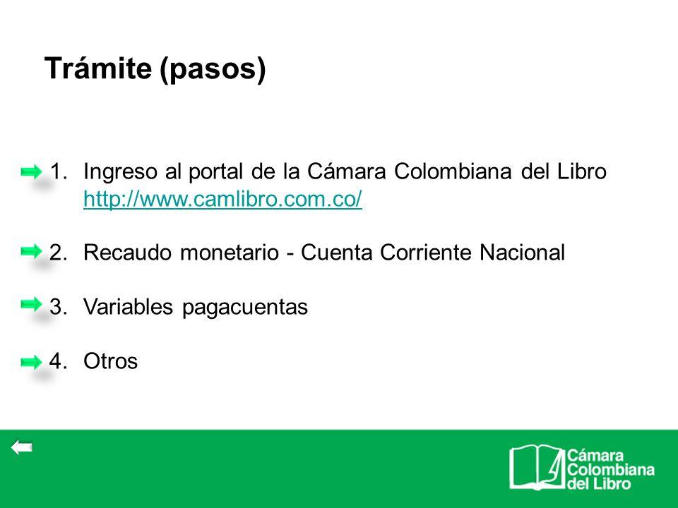 Trámite (pasos) 1.Ingreso al portal de la Cámara Colombiana del Libro http://www.camlibro.com.co/ http://www.camlibro.com.co/ 2.Recaudo monetario - Cu