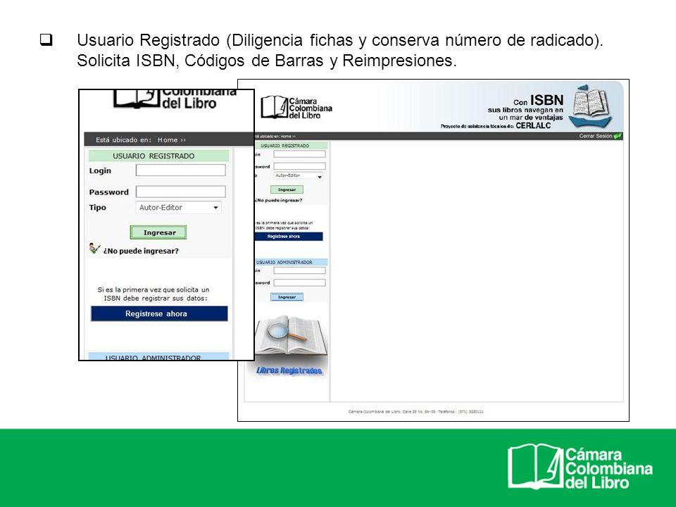 Usuario Registrado (Diligencia fichas y conserva número de radicado). Solicita ISBN, Códigos de Barras y Reimpresiones.