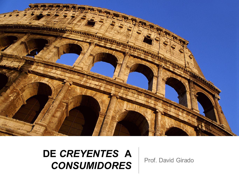 DE CREYENTES A CONSUMIDORES Prof. David Girado
