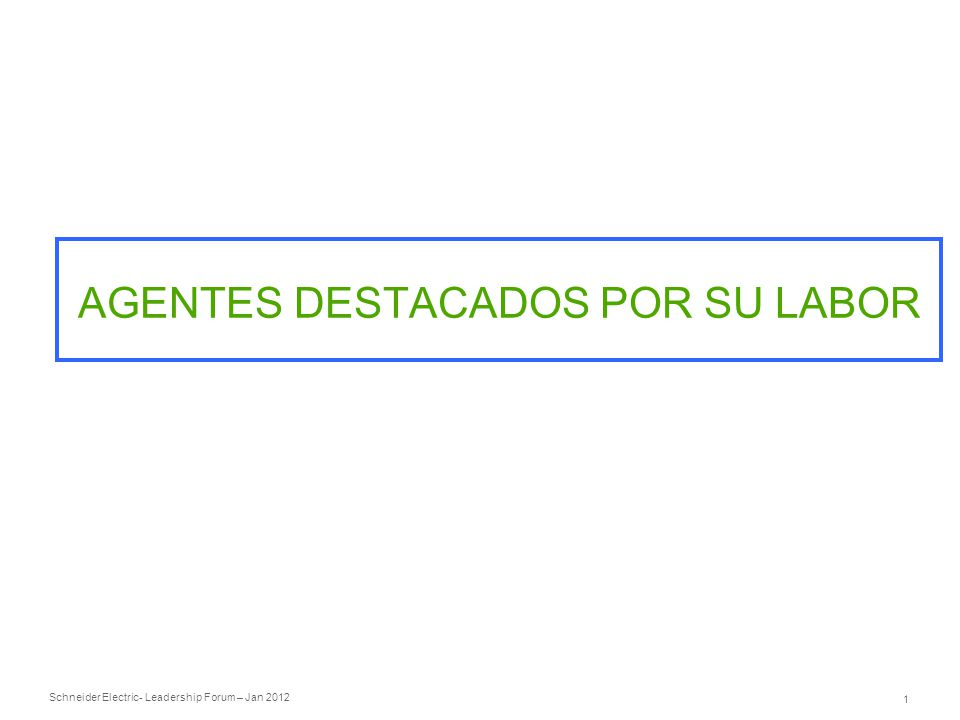 Schneider Electric 1 - Leadership Forum – Jan 2012 AGENTES DESTACADOS POR SU LABOR