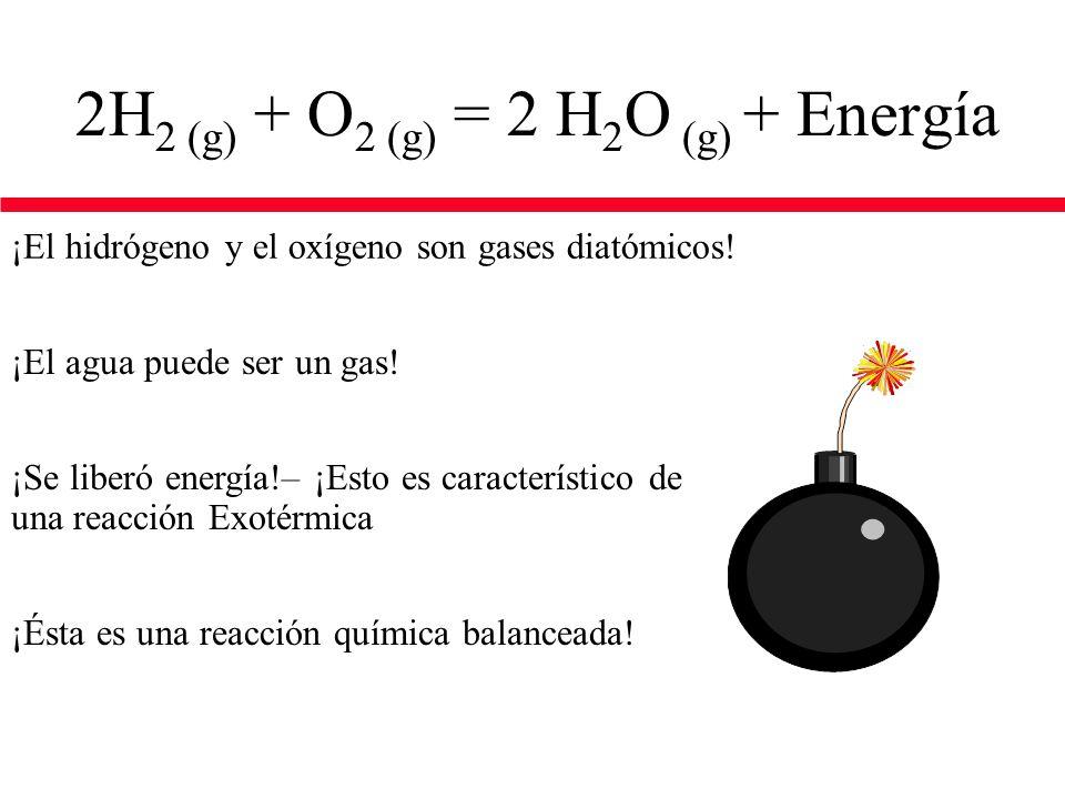 2H 2 (g) + O 2 (g) = 2 H 2 O (g) + Energía ¡El hidrógeno y el oxígeno son gases diatómicos.
