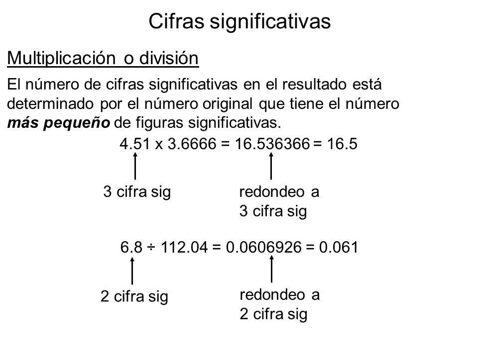 Cifras significativas Multiplicación o división El número de cifras significativas en el resultado está determinado por el número original que tiene el número más pequeño de figuras significativas.