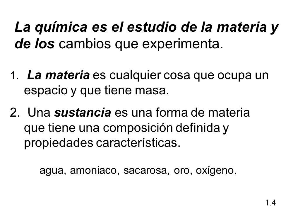 La química es el estudio de la materia y de los cambios que experimenta.
