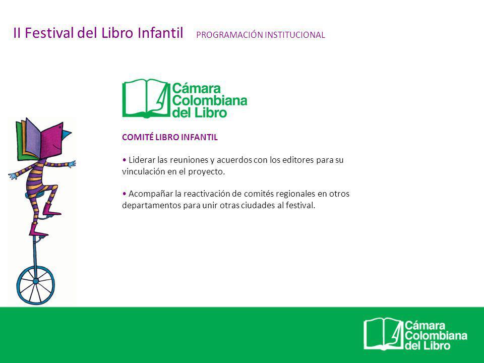 COMITÉ LIBRO INFANTIL Liderar las reuniones y acuerdos con los editores para su vinculación en el proyecto. Acompañar la reactivación de comités regio