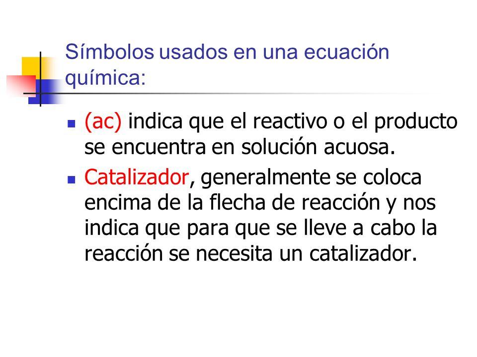 Símbolos usados en una ecuación química: (ac) indica que el reactivo o el producto se encuentra en solución acuosa.