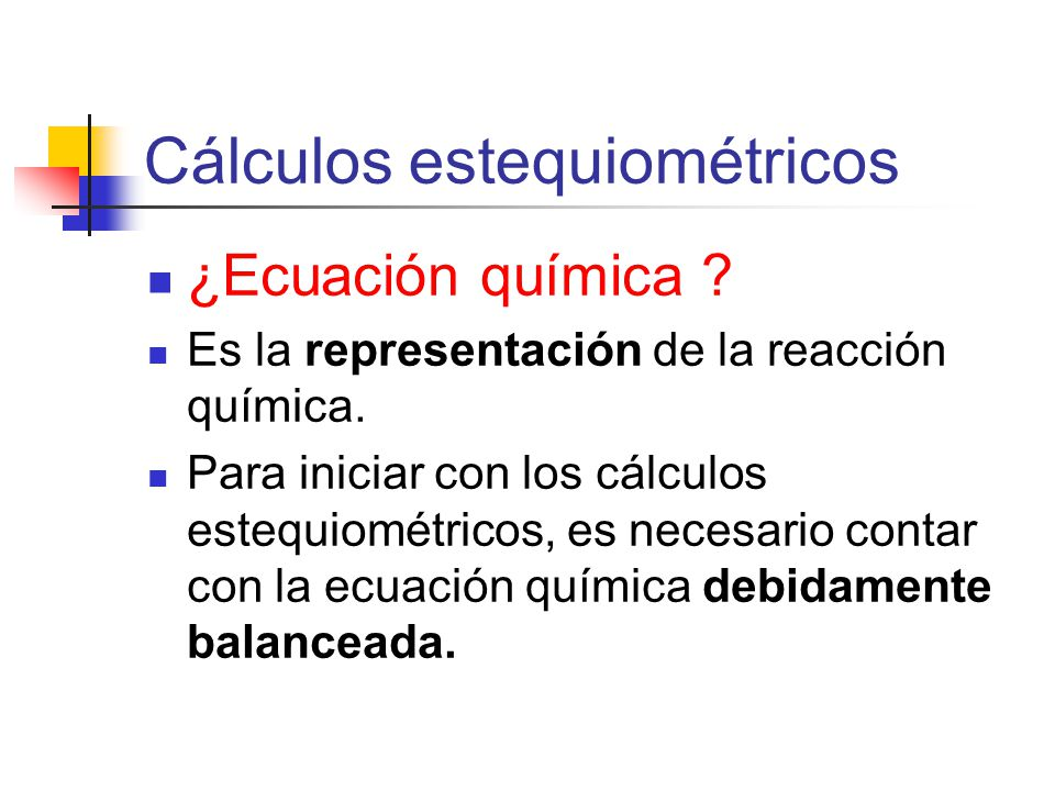 Cálculos estequiométricos ¿Ecuación química ? Es la representación de la reacción química. Para iniciar con los cálculos estequiométricos, es necesari