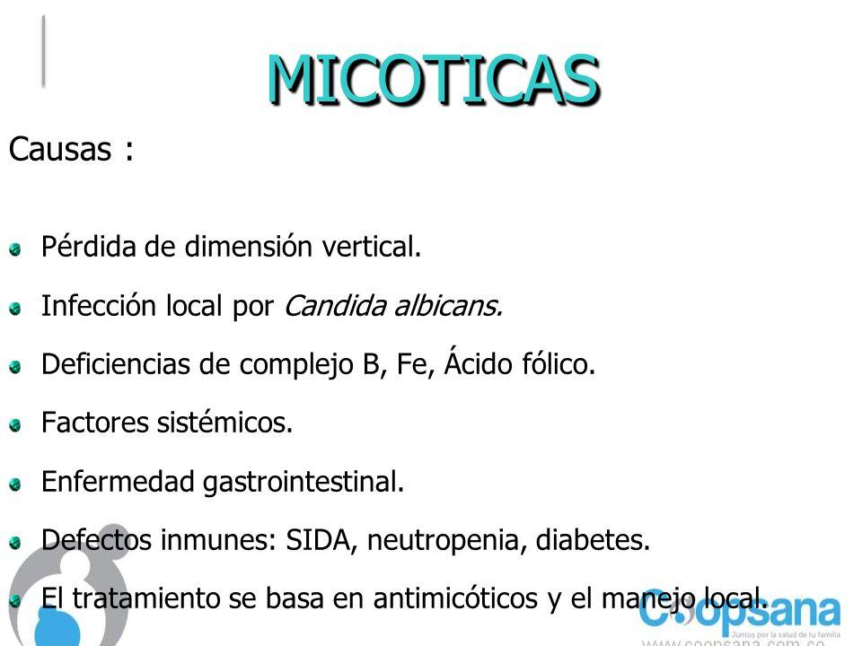 MICOTICASMICOTICAS Causas : Pérdida de dimensión vertical.