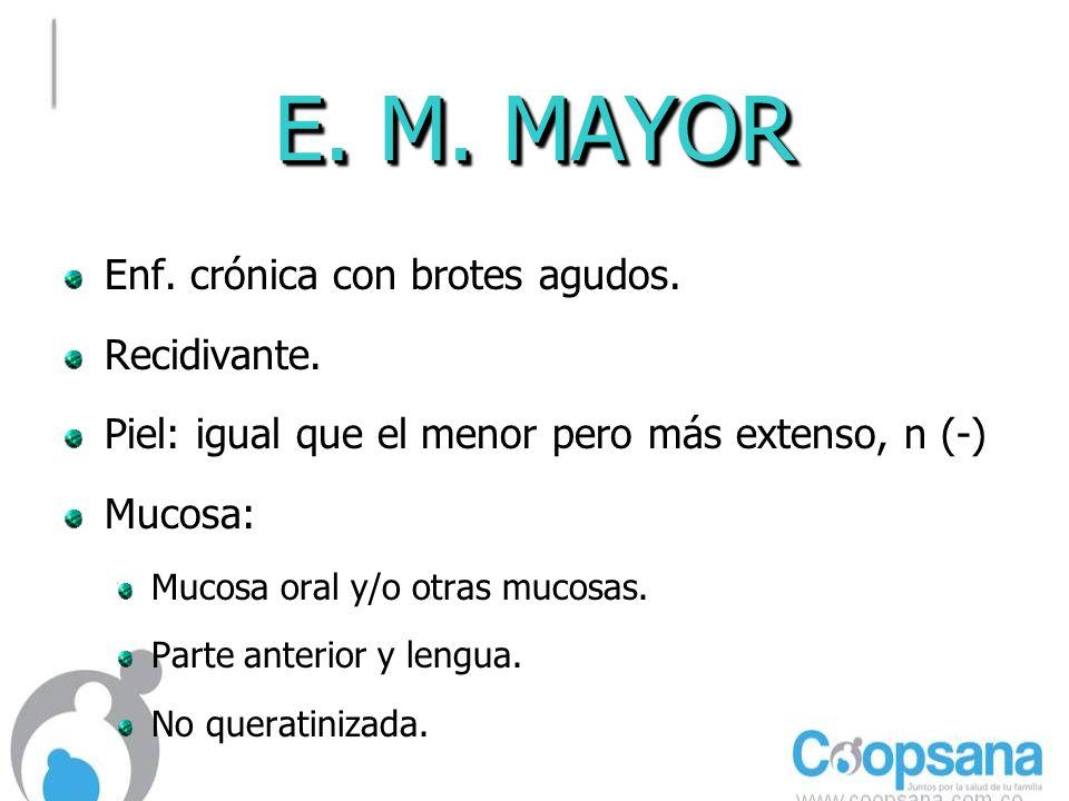 E.M. MAYOR Enf. crónica con brotes agudos. Recidivante.