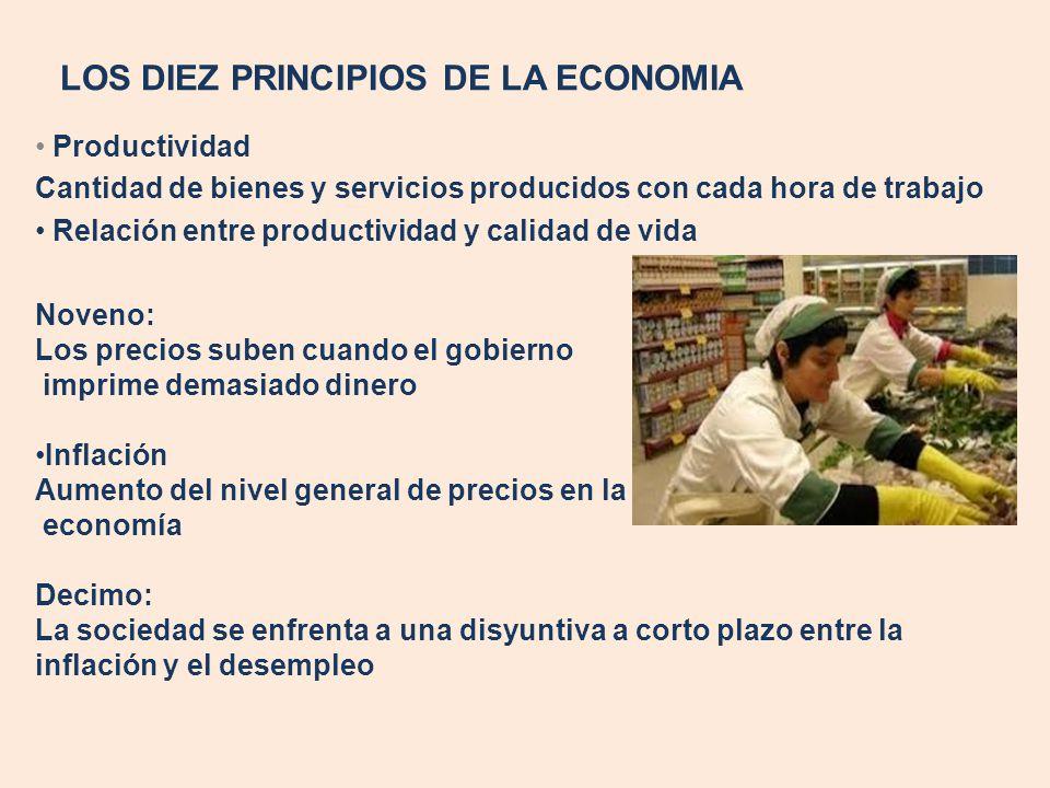 LOS DIEZ PRINCIPIOS DE LA ECONOMIA Productividad Cantidad de bienes y servicios producidos con cada hora de trabajo Relación entre productividad y cal