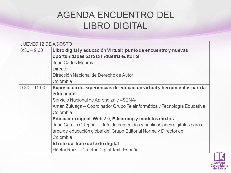 AGENDA ENCUENTRO DEL LIBRO DIGITAL 11:00 – 11:30Pausa para café 11:30- 12:15 Oportunidades en el mercado de los usos digitales del libro.