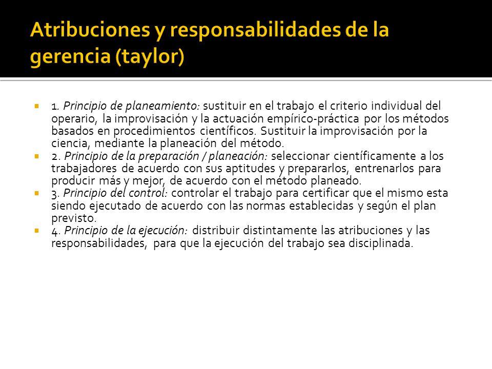 1. Principio de planeamiento: sustituir en el trabajo el criterio individual del operario, la improvisación y la actuación empírico-práctica por los m